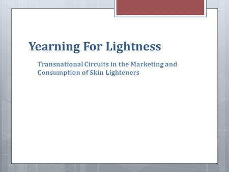 Yearning For Lightness Transnational Circuits in the Marketing and Consumption of Skin Lighteners.