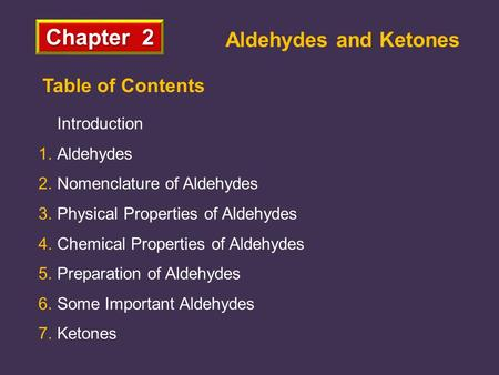 Chapter 2 Aldehydes and Ketones Introduction 1.Aldehydes 2.Nomenclature of Aldehydes 3.Physical Properties of Aldehydes 4.Chemical Properties of Aldehydes.