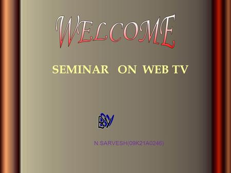 SEMINAR ON WEB TV N.SARVESH(09K21A0246). INTRODUCTION ABOUT WEB TV HISTORY OF WEB TV INTERACTIVE PROGRAMMING WEB TV OPERATORS FEATURES SET-TOP BOX.