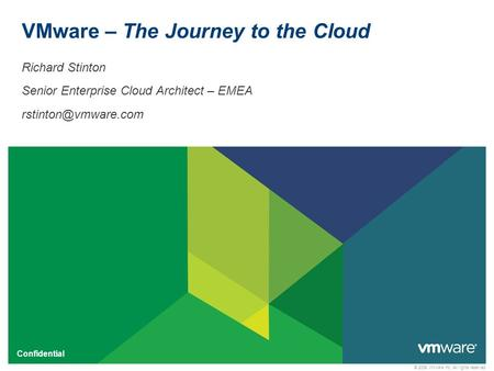 © 2009 VMware Inc. All rights reserved Confidential VMware – The Journey to the Cloud Richard Stinton Senior Enterprise Cloud Architect – EMEA