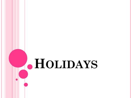 H OLIDAYS. W E HAVE INTERWIED SOME STUDENTS IN OUR CLASS ABOUT HOLIDAYS. W E ASKED THEM FOUR QUIESTIONS. What is the most important holiday for you? How.