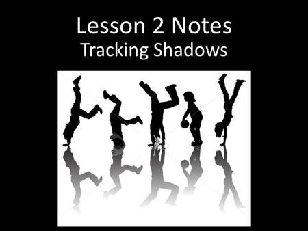 Lesson 2 Notes Tracking Shadows. Vocabulary Gnomon – shadow stick used by the Ancient Greeks to help them tell time Solar noon – time of day when the.