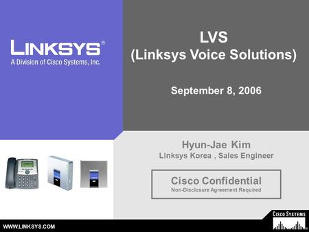 © 2006 Cisco Systems, Inc. All Rights Reserved. Linksys/Cisco Proprietary - Restricted– All Content Subject To Change – Not a Warranty
