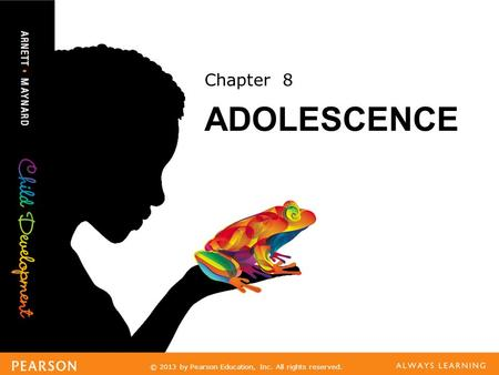 © 2013 by Pearson <strong>Education</strong>, Inc. All rights reserved. Chapter 8 ADOLESCENCE.