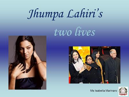 Jhumpa Lahiri's two lives Ms Isabella Marinaro. Background on the Author Jhumpa Lahiri was born in London in 1967 from Bengali parents her father was.