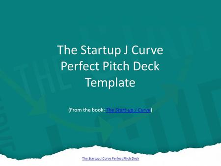 The Startup J Curve Perfect Pitch Deck The Startup J Curve Perfect Pitch Deck Template (From the book: The Start-up J Curve)The Start-up J Curve.