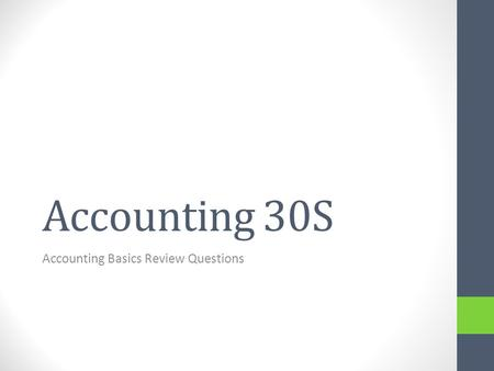 Accounting 30S Accounting Basics Review Questions.