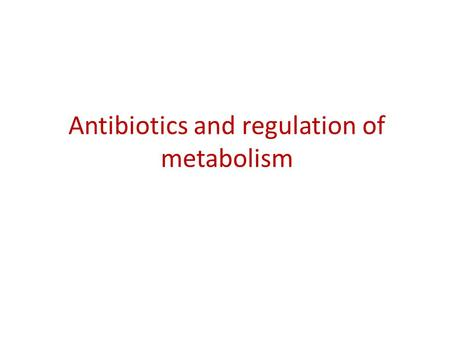 Antibiotics and regulation of metabolism. Antibiotics biosynthesis occurs when N2 sources are completely depleted from the medium. This will decreases.