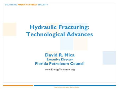 Hydraulic Fracturing: Technological Advances David R. Mica Executive Director Florida Petroleum Council