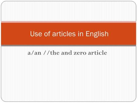 A/an //the and zero article Use of articles in English.