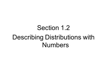 Section 1.2 Describing Distributions with Numbers.