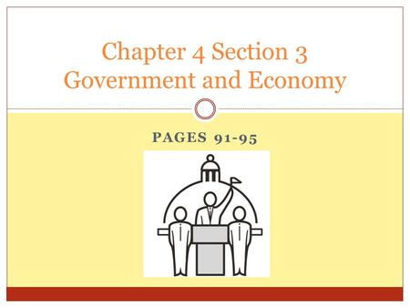 PAGES 91-95 Chapter 4 Section 3 Government and Economy.