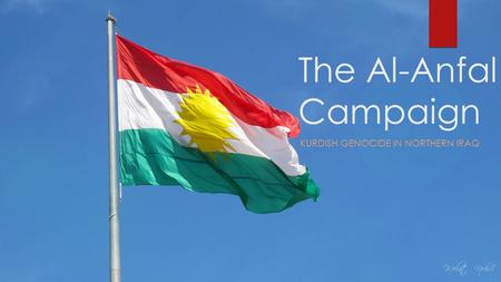 The Al-Anfal Campaign KURDISH GENOCIDE IN NORTHERN IRAQ.