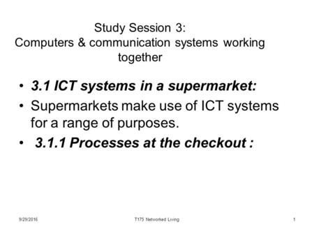 1 Study Session 3: Computers & communication systems working together 3.1 ICT systems in a supermarket: Supermarkets make use of ICT systems for a range.