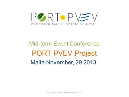 Mid-term Event Conference PORT PVEV Project Malta November, 29 2013. 1PORT PVEV - Malta 28th November 2013.