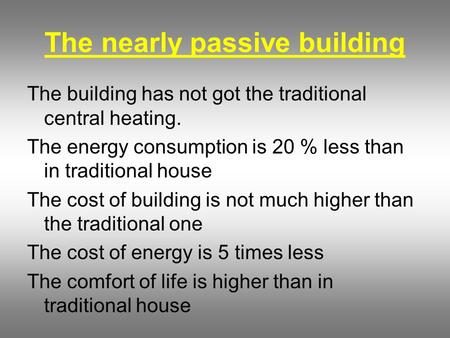 The nearly passive building The building has not got the traditional central heating. The energy consumption is 20 % less than in traditional house The.