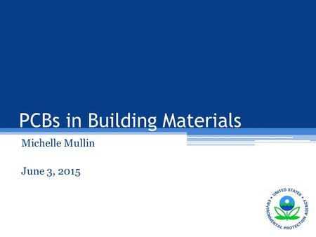 PCBs in Building Materials Michelle Mullin June 3, 2015.