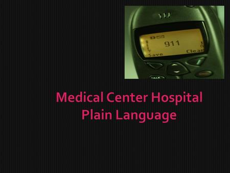 Medical Center Hospital Plain Language.  Medical Center Hospital has a system for responding to the following events:  Evacuation  Fire  Hazardous.