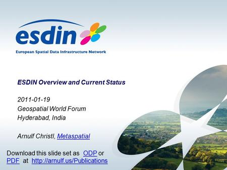 ESDIN Overview and Current Status 2011-01-19 Geospatial World Forum Hyderabad, India Arnulf Christl, MetaspatialMetaspatial Download this slide set as.