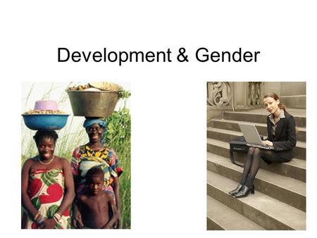 Development & Gender. What do you do with your day? How does this compare with people elsewhere in the world?