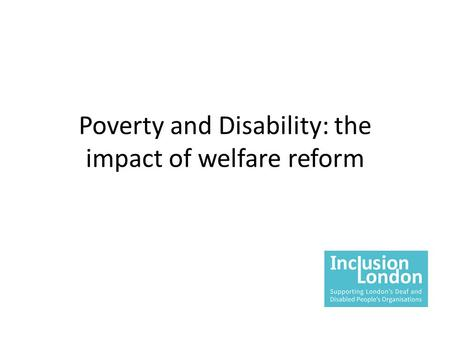 Poverty and Disability: the impact of welfare reform.