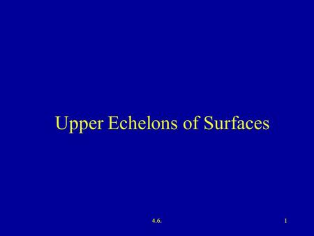 4.6.1 Upper Echelons of Surfaces. 4.6.2 3 4 5.