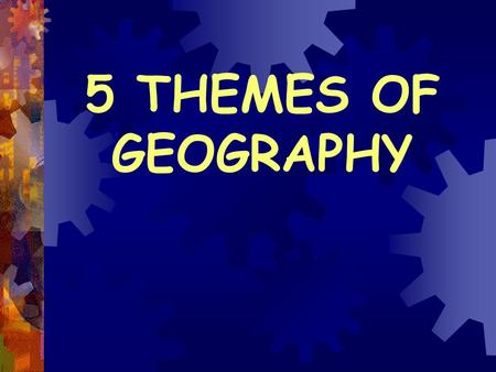 5 THEMES OF GEOGRAPHY 2 DEFINITION OF GEOGRAPHY ge·og·ra·phy 1 : a science that deals with the description, distribution, and interaction of the diverse.