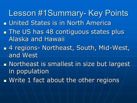 Lesson #1Summary- Key Points United States is in North America United States is in North America The US has 48 contiguous states plus Alaska and Hawaii.