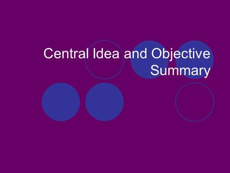 "Central Idea and Objective Summary. Central ""Main"" Idea and Detail Main Idea- the topic and controlling point of a paragraph; what the paragraph is about."