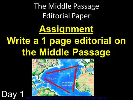 The Middle Passage Editorial Paper Assignment Write a 1 page editorial on the Middle Passage Day 1