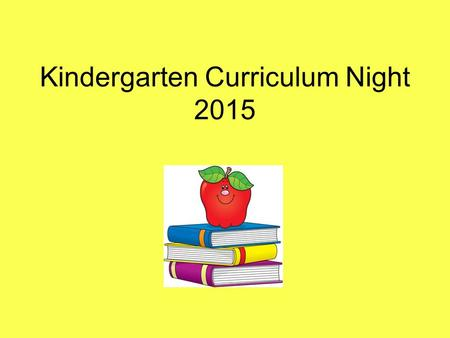 Kindergarten Curriculum Night 2015. Welcome K Parents Introduction Who is Mrs. Davis? Just a few things: **If time permits we will answer any questions.