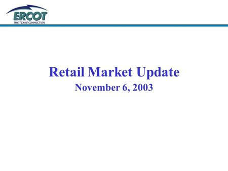 Retail Market Update November 6, 2003. 2004 Flight Time Lines Retail market has several market occurring in the second quarter 2004. Flight 0304, GISB.
