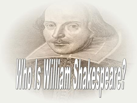 ♥ No one is sure when William was born, but he was baptized on April 26, 1564 ♥ His father was John Shakespeare ♥ His mother was Mary Arden ♥ Married.