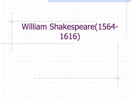 "William Shakespeare(1564- 1616). "" He was not for an age, but for all time. "" --Ben Johnson."