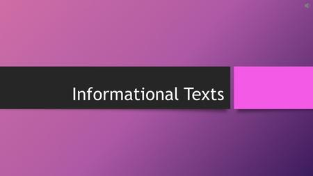Informational Texts. What is an Informational Text? It is a text you read to gain information and not just to be entertained. It does not contain characters,