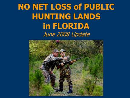 NO NET LOSS of PUBLIC HUNTING LANDS in FLORIDA June 2008 Update.
