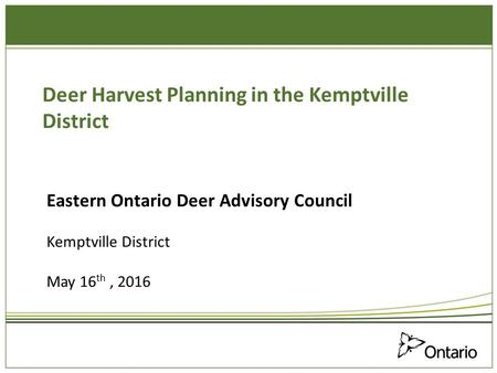Deer Harvest Planning in the Kemptville District Eastern Ontario Deer Advisory Council Kemptville District May 16 th, 2016.