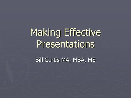 Making Effective Presentations Bill Curtis MA, MBA, MS.