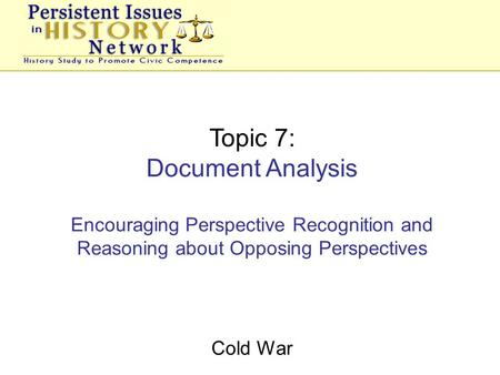 Topic 7: Document Analysis Encouraging Perspective Recognition and Reasoning about Opposing Perspectives Cold War.