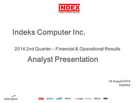 Indeks Computer Inc. 2014 2nd Quarter – Financial & Operational Results Analyst Presentation 19 August 2014 İstanbul.