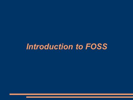 Introduction to FOSS. Classes of software  Operating System (OS)  Software that manages all the application programs in a computer  Manages the computer.