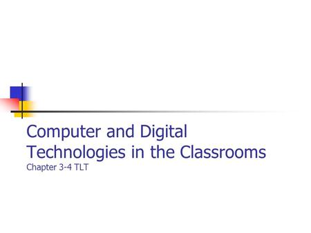 Computer and Digital Technologies in the Classrooms Chapter 3-4 TLT.