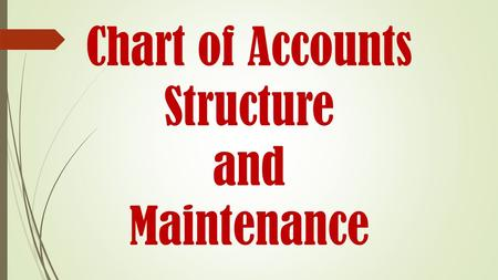 Chart of Accounts Structure and Maintenance. Terminology  Chart of Accounts (COA) is a created list of the accounts used by an organization to define.