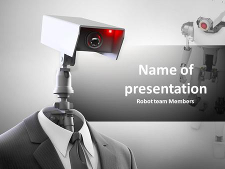 Name of presentation Robot team Members. Your Text here Lorem Ipsum has been the industry's standard dummy text ever since the 1500s, when an unknown.