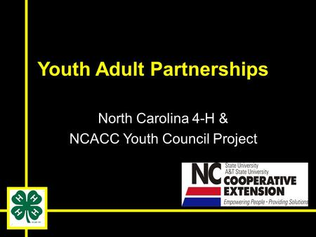 Youth Adult Partnerships North Carolina 4-H & NCACC Youth Council Project.