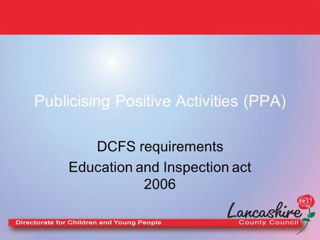 Publicising Positive Activities (PPA) DCFS requirements Education and Inspection act 2006.