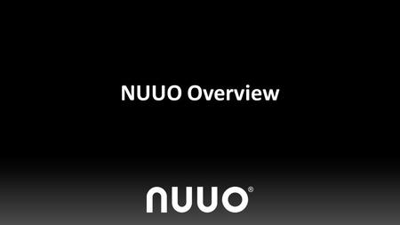 NUUO Overview. NUUO at a Glance 2004 2006 2008 2009 2011 2013 2014 Founded PC Based Hybrid Mainconsole Linux Based NVR NVRmini Linux Megapixel NVR Titan.