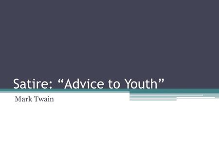 "Satire: ""Advice to Youth"" Mark Twain. ""Advice to Youth"" Questions 1.Determine what Twain is mocking in our society. 2.Cite and explain 3 instances of."