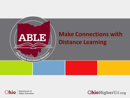 Make Connections with Distance Learning. A learning activity where students and instructors are separated by geography, time or both for the majority.