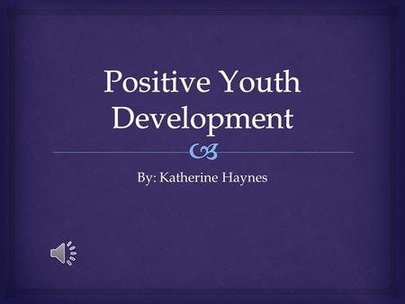 By: Katherine Haynes   It is an intentional, pro-social approach  It engages youth within their communities, schools, organizations, peer groups,
